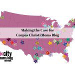 Making the Case for Corpus Christi Moms Blog