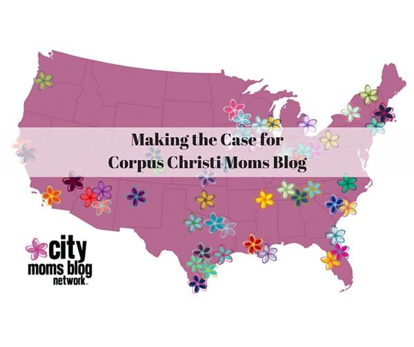 Making the Case for Corpus Christi Moms Blog