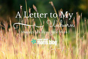 A Letter to My Unborn, Musings of a First Time Mom, Corpus Christi Moms Blog