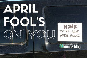 April Fools on You- Corpus Christi Moms Blog