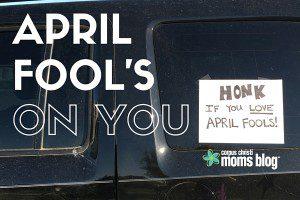 April Fools on You- Corpus Christi Moms Blog