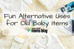 Fun Alternative Uses for Old Baby Items