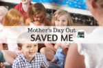 Mother's Day Out Saved Me- Corpus Christi Moms Blog