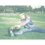 8 Mom-Friendly Tips to Keeping a Healthy Routine