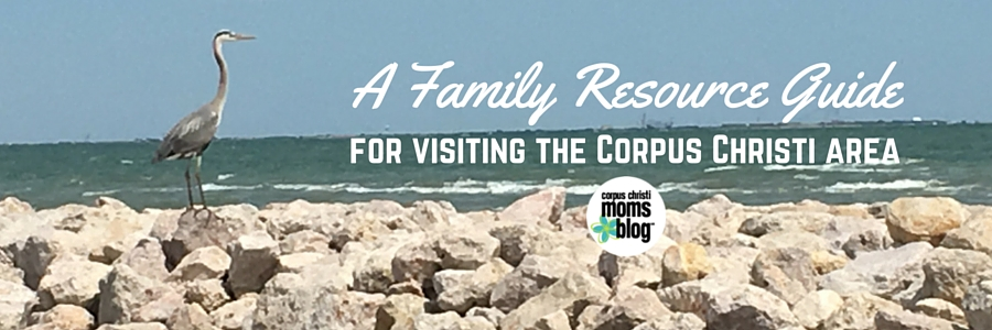 A Family Resource Guide to Visiting the Corpus Christi Area- Corpus Christi Moms Blog