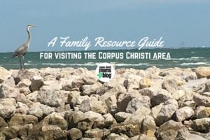 Family Resource Guide to Visiting the Corpus Christi Area- Corpus Christi Moms Blog