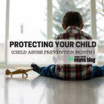Protecting Your Child {Child Abuse Prevention Month}