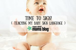 Time to Sign- Teaching My Baby Sign Language- Corpus Christi Moms Blog