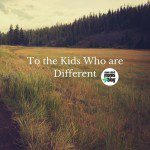 To The Kids Who are Different