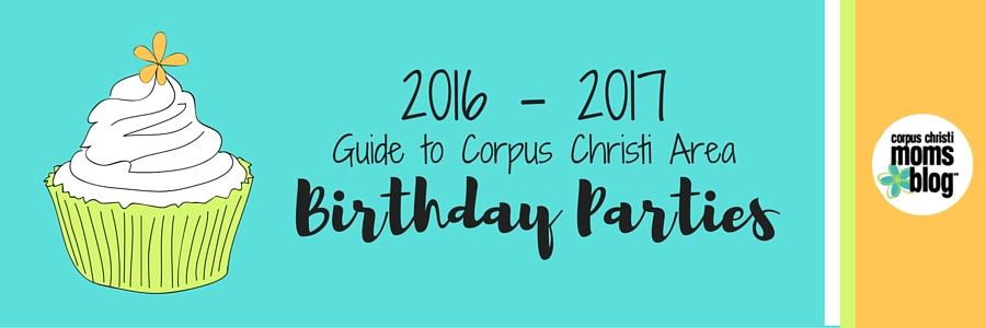 2016-2017 Guide to Corpus Christi Area Birthday Parties- Corpus Christi Moms Blog