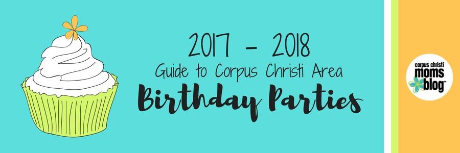 Corpus Christi Area Birthday Party Idea Guide- Corpus Christi Moms Blog