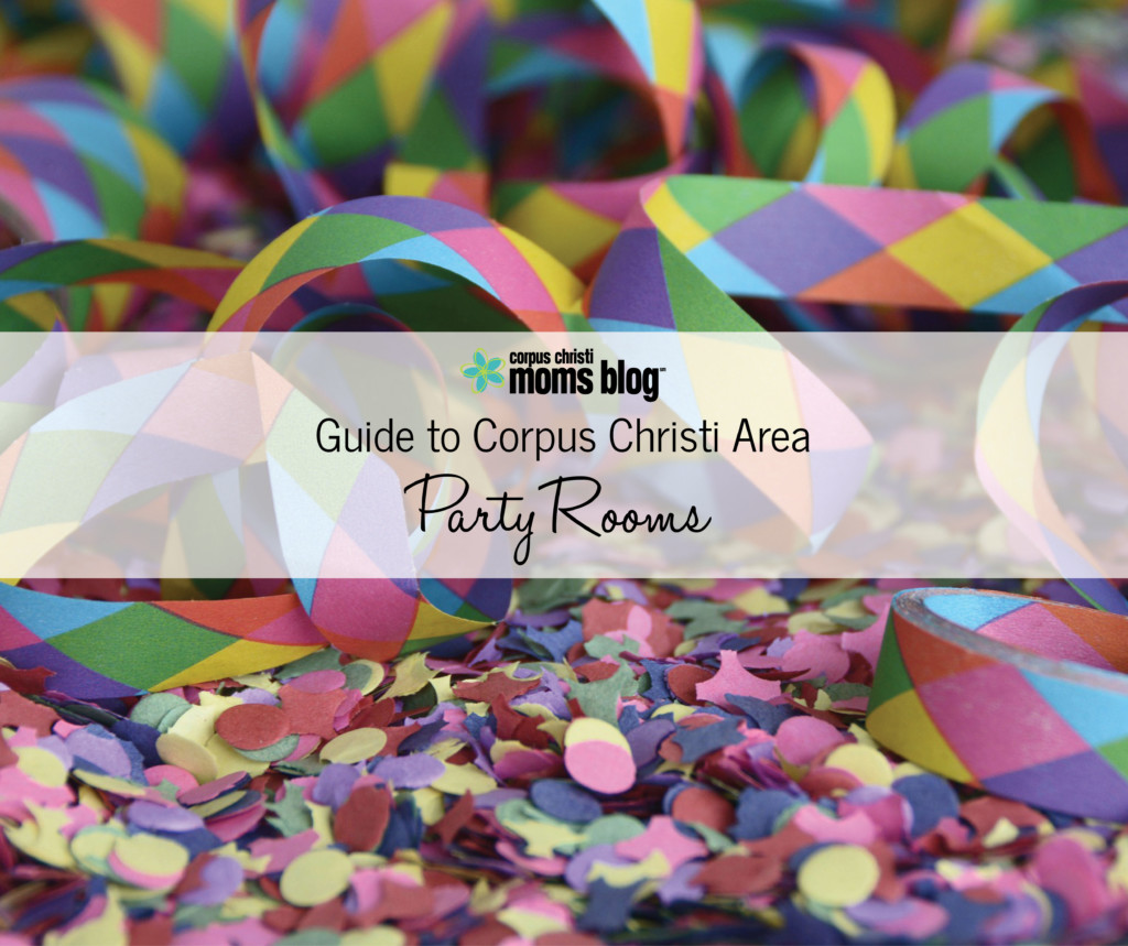 Guide to Corpus Christi Area Party Rooms- Corpus Christi Moms Blog- Featured Image