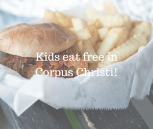 Kids eat free in Corpus Christi