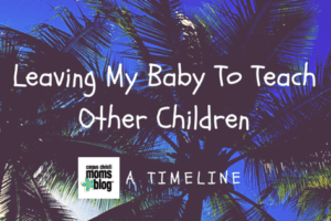 Leaving My Baby to Teach Other People's Children