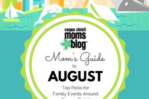 Mom's Guide to August- Top Picks for Family Events Around Corpus Christi- Corpus Christi Moms Blog