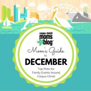 Mom's Guide to December- Top Picks for Family Events Around Corpus Christi- Corpus Christi Moms Blog