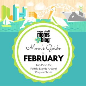 Mom's Guide to February- Top Picks for Family Events Around Corpus Christi- Corpus Christi Moms Blog