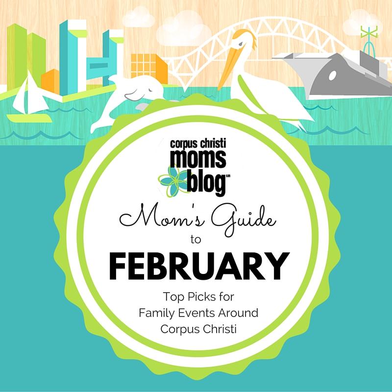 Mom's Guide to February- Top Picks for Family Events Around Corpus Christi- Corpus Christi Moms Blog