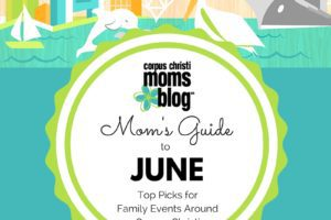 Mom's Guide to June- Top Picks for Family Events Around Corpus Christi- Corpus Christi Moms Blog