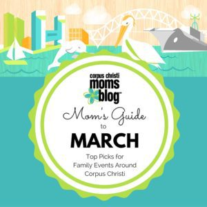 Mom's Guide to March- Top Picks for Family Events Around Corpus Christi- Corpus Christi Moms Blog