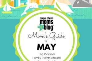 Mom's Guide to May- Top Picks for Family Events Around Corpus Christi- Corpus Christi Moms Blog