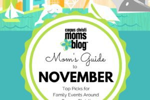 Mom's Guide to November- Top Picks for Family Events Around Corpus Christi- Corpus Christi Moms Blog