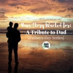 Your Story Wanted for: A Tribute to Dad {Father's Day Series}