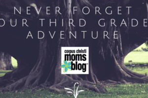 Never Forget Our Third Grade Adventure (A letter to my students)- Corpus Christi Moms Blog
