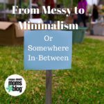 Messy to Minimalism – Or Somewhere In-Between