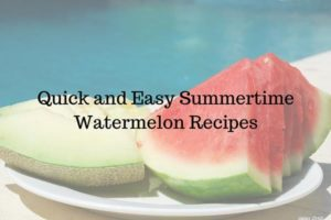Quick and Easy Summertime Watermelon Recipes