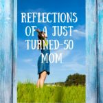 Reflections of a Just-Turned-50 Mom