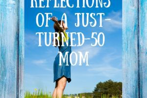 Reflections of a Just-Turned-50 Mom- Corpus Christi Moms Blog