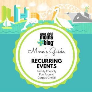 Mom's Guide to Recurring Events- Family Friendly Fun Around Corpus Christi- Corpus Christi Moms Blog