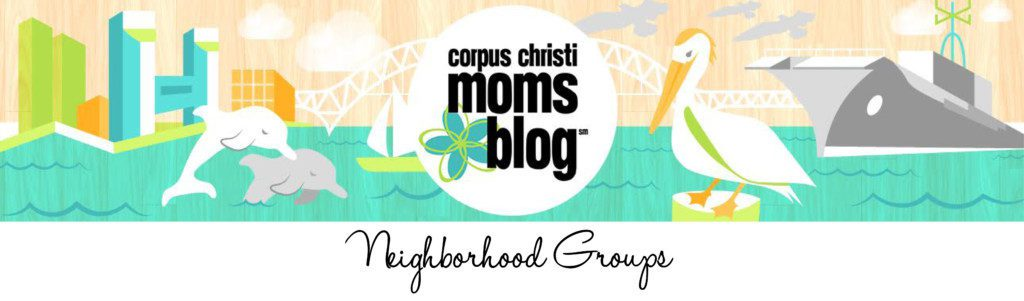 Neighborhood Groups- Corpus Christi Moms Blog