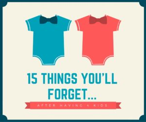 15 Things You'll Forget After Having 4 Kids- Corpus Christi Moms Blog