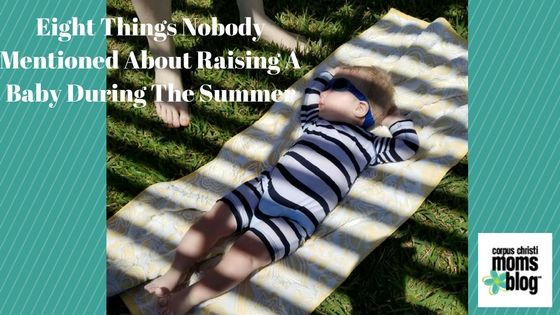 8 Things Nobody Mentioned about Raising a Baby During a Texas Summer- Corpus Christi Moms Blog