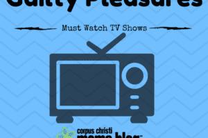 must watch tv- Corpus Christi Moms Blog