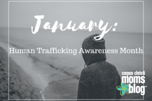 January- Human Trafficking Awareness Month- Corpus Christi Moms Blog