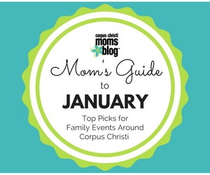 January Monthly Event Top Picks- Corpus Christi Moms Blog