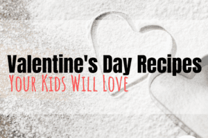 Valentine's Day Recipes Your Kids Will Love