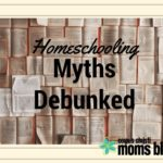 Homeschooling: Myths Debunked!
