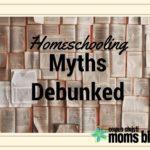 Homeschooling: Myths Debunked!