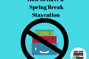 How to Have a Spring Break Staycation
