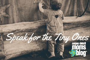 Speak for the Tiny Ones- Corpus Christi Moms Blog