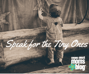 Speak for the Tiny Ones- Corpus Christi Moms Blog