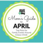 Mom's Guide to April 2017 {Top Picks for Family Events Around Corpus Christi}