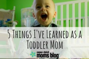 5-Things-Learned-Toddler-Mom-Corpus-Christi-Moms-Blog