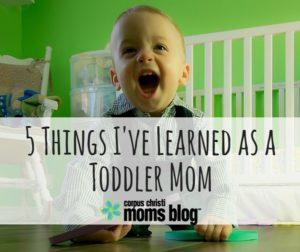 5-Things-Learned-Toddler-Mom-Corpus-Christi-Moms-Blog