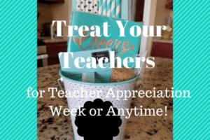 Treat Your Teachers for Teacher Appreciation Week