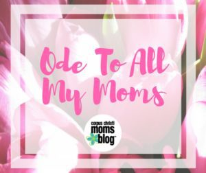 Ode To All My Moms - Corpus Christi Moms Blog